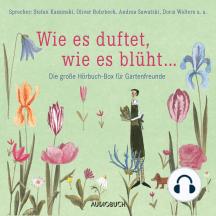 Wie es duftet, wie es blüht... - Das große Hörbuch für Gartenfreunde (Gekürzte Lesung)
