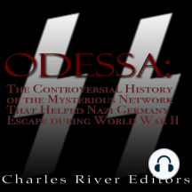 ODESSA: The Controversial History of the Mysterious Network that Helped Nazis Escape Germany after World War II