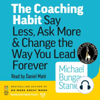 The Coaching Habit: Say Less, Ask More and Change the Way You Lead Forever