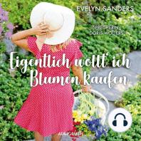 Eigentlich wollt' ich Blumen kaufen (Lesung in Auszügen)