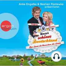 Unser schönes Deutschland präsentiert von Anke Engelke und Bastian Pastewka - Das Land, die Menschen, die Lieder (Ungekürzte Fassung): Ungekürzte Fassung