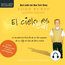 El cielo es real: La asombrosa historia de un niño pequeño de su viaje al cielo de ida y vuelta