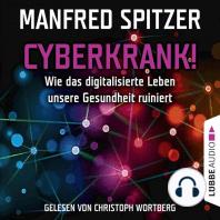 Cyberkrank! - Wie das digitalisierte Leben unserer Gesundheit ruiniert