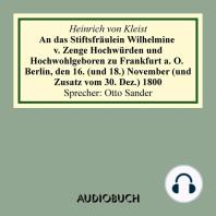 An das Stiftsfräulein Wilhelmine von Zenge Hochwürden und Hochwohlgeb. zu Frankfurt an der Oder. Berlin, den 16. (und 18.) November (und Zusatz vom 30. Dez.) 1800