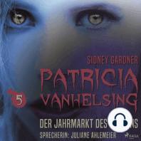 Der Jahrmarkt des Grauens - Patricia Vanhelsing 5 (Ungekürzt)