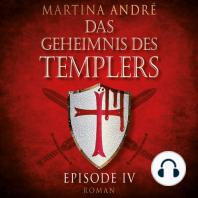 Gefährliche Versuchung - Das Geheimnis des Templers, Episode 4 (ungekürzte Version)