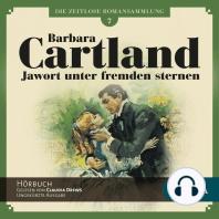 Jawort unter fremden Sternen - Die zeitlose Romansammlung von Barbara Cartland 7 (Ungekürzt)