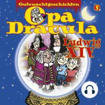 Opa Draculas Gutenachtgeschichten, Folge 5: Ludwig XIV