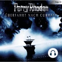 Perry Rhodan, Folge 10: Überfahrt nach Curhafe