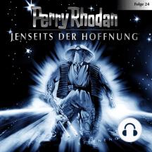 Perry Rhodan, Folge 24: Jenseits der Hoffnung