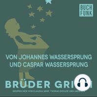 Von Johannes-Wassersprung und Caspar-Wassersprung