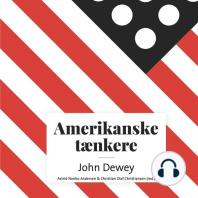 Amerikanske taenkere - John Dewey (uforkortet)