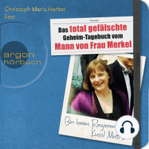 Das total gefälschte Geheim-Tagebuch vom Mann von Frau Merkel (Gekürzte Fassung)