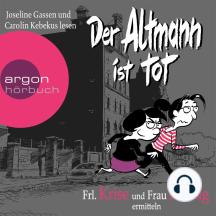 Der Altmann ist tot - Frl. Krise und Frau Freitag ermitteln (Gekürzte Fassung)