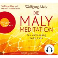 Die Maly-Meditation - Wie Zuwendung heilen kann (Gekürzte Fassung)