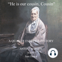 He is our Cousin, Cousin: A Quaker Family's History from 1660 to the Present Day