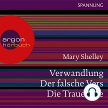 Verwandlung / Der falsche Vers / Die Trauernde (Ungekürzte Lesung)