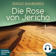 Die Rose von Jericho - Die Geschichte eines Neuanfangs (Ungekürzt)