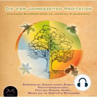 Die Vier Jahreszeiten Meditation - Entspannung, Energie tanken, Einschlafhilfe, Kindheitserinnerungen, Frühling, Sommer, Herbst, Winter