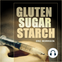 Gluten, Sugar, Starch: How to Free Yourself from the Food Addictions that are Ravaging Your Health and Keeping You Fat - A Paleo Approach