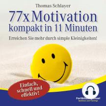 77 x Motivation - kompakt in 11 Minuten: Erreichen Sie mehr durch simple Kleinigkeiten!