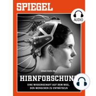 Hirnforschung - Eine Wissenschaft auf dem Weg, den Menschen zu enträtseln: SPIEGEL AUDIO