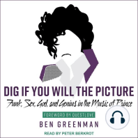 Dig If You Will the Picture: Funk, Sex, God and Genius in the Music of Prince