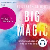 Big Magic - Nimm dein Leben in die Hand und es wird dir gelingen (Gekürzt)
