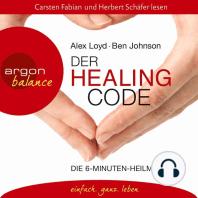 Der Healing Code - Die 6-Minuten-Heilmethode (Gekürzte Fassung)