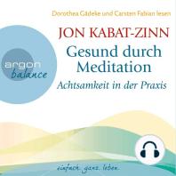 Gesund durch Meditation - Achtsamkeit in der Praxis