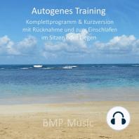 Autogenes Training - Komplettprogramm & Kurzversion - mit Rücknahme und zum Einschlafen - im Sitzen oder Liegen