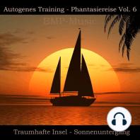 Autogenes Training - Phantasiereise - Traumhafte Insel - Sonnenuntergang, Vol. 6