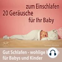 20 Geräusche für Ihr Baby zum Einschlafen - gut Schlafen - wohlige Klänge für Babys und Kinder