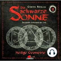 Die schwarze Sonne, Folge 11: Heilige Geometrie