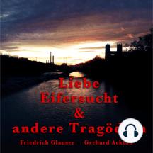 Gerhard Acktun & Friedrich Glauser, Liebe, Eifersucht und andere Tragödien