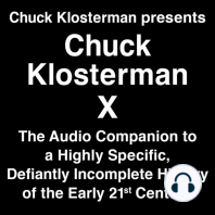 Chuck Klosterman Presents Chuck Klosterman X: The Audio Companion to a Highly Specific and Defiantly Incomplete History of the  Early 21st Century