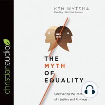 The Myth of Equality: Uncovering the Roots of Injustice and Privilege