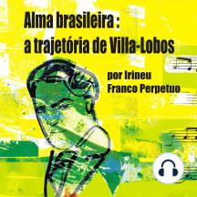 Alma Brasileira: a Trajetória de Villa-Lobos