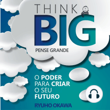 Pense Grande: O poder para criar o seu futuro