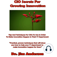 CIO Secrets for Growing Innovation: Tips and Techniques for CIOs to Use in Order to Make Innovation Happen in Their IT Department