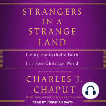 Strangers in a Strange Land: Living the Catholic Faith in a Post-Christian World