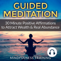 Guided Meditation: 30 Minute Positive Affirmations: Hypnosis to Attract Wealth & Real Abundance