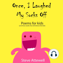Once, I Laughed My Socks Off: Poems for Kids (and Those Adults that Still Behave like Kids)