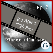 Planet Film Geek, PFG Episode 2: Ice Age 5, High Rise