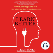 Learn Better: Mastering the Skills for Success in Life, Business, and School, or, How to Become an Expert in Just About Anything