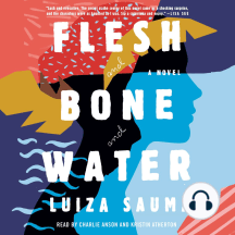 Flesh and Bone and Water: A Novel