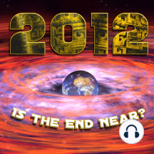 2012: Is The End Near?