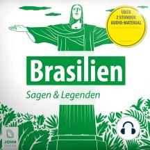 Brasilien: Sagen, Märchen und Mythen: Eine sagenhafte Reise in die Geschichte Brasiliens.