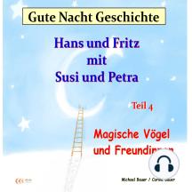 Gute-Nacht-Geschichte: Hans und Fritz mit Susi und Petra - Magische Vögel und Freundinnen: Gute-Nacht-Geschichten von Hans und Fritz mit Susi und Petra - Teil 4