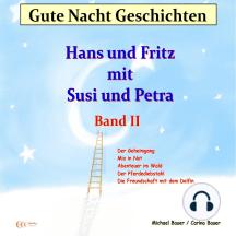 Gute-Nacht-Geschichten: Hans und Fritz mit Susi und Petra - Band II: Einschlafgeschichten für Kinder